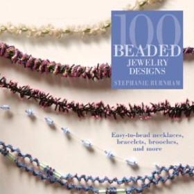 100 Beaded Jewellery Designs - Easy to bead necklaces, bracelets, brooches and more