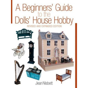 A Beginners' Guide to the Dolls' House Hobby (Revised and Expanded Edition)