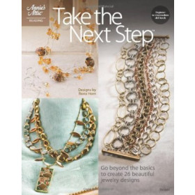 Take the Next Step - Go beyond the basics to create 26 beautiful jewelry designs