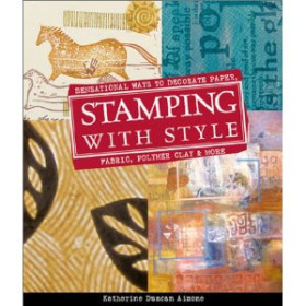 Stamping with Style: Sensational Ways to Decorate Paper, Fabric, Polymer Clay & More