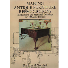 27976 Making Antique Furniture Reproductions: Instructions and Measured Drawings for 40 Classic Projects