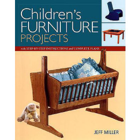 Childrens Furniture Projects: With Step-By-Step Instructions and Complete Plans