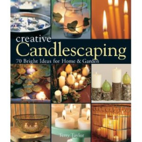 Creative Candlescaping 70 Bright Ideas for Home & Garden